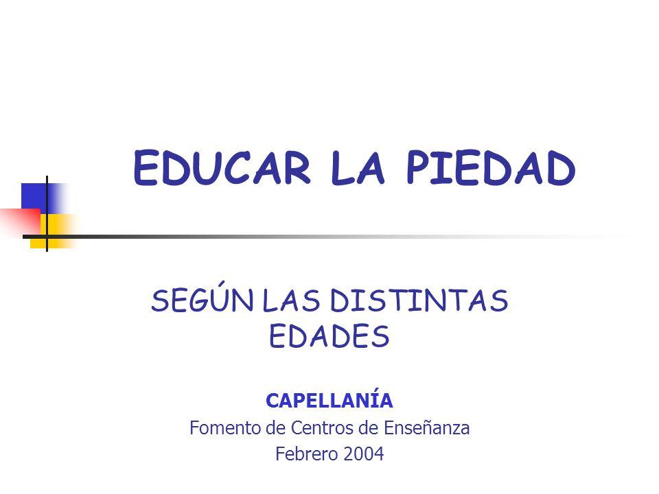 EDUCAR LA PIEDAD SEGÚN LAS DISTINTAS EDADES CAPELLANÍA