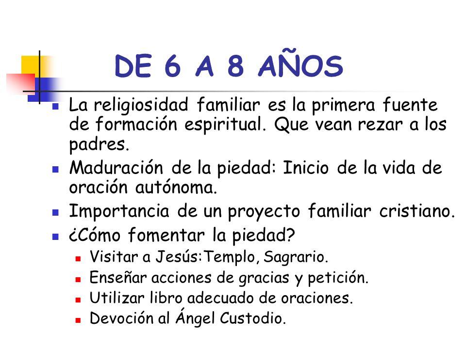 DE 6 A 8 AÑOS La religiosidad familiar es la primera fuente de formación espiritual. Que vean rezar a los padres.