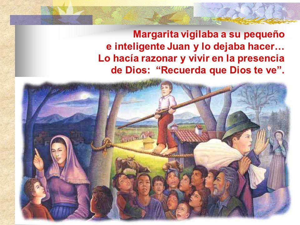 Margarita vigilaba a su pequeño e inteligente Juan y lo dejaba hacer… Lo hacía razonar y vivir en la presencia de Dios: Recuerda que Dios te ve .