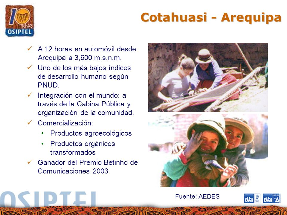 Cotahuasi - Arequipa A 12 horas en automóvil desde Arequipa a 3,600 m.s.n.m. Uno de los más bajos índices de desarrollo humano según PNUD.