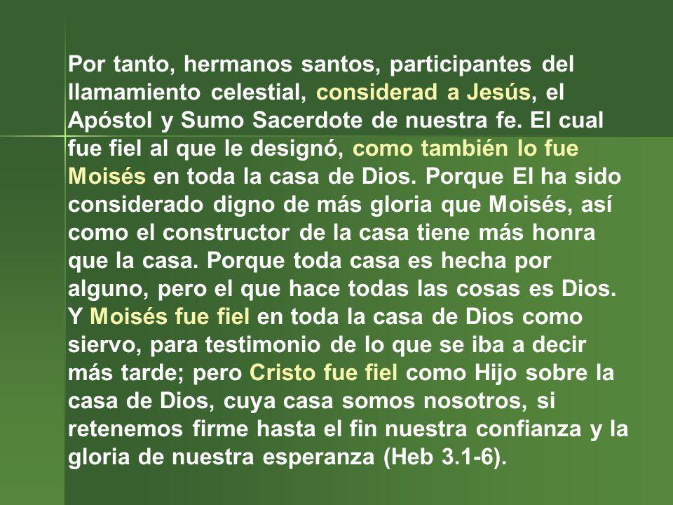 Por tanto, hermanos santos, participantes del llamamiento celestial, considerad a Jesús, el Apóstol y Sumo Sacerdote de nuestra fe.
