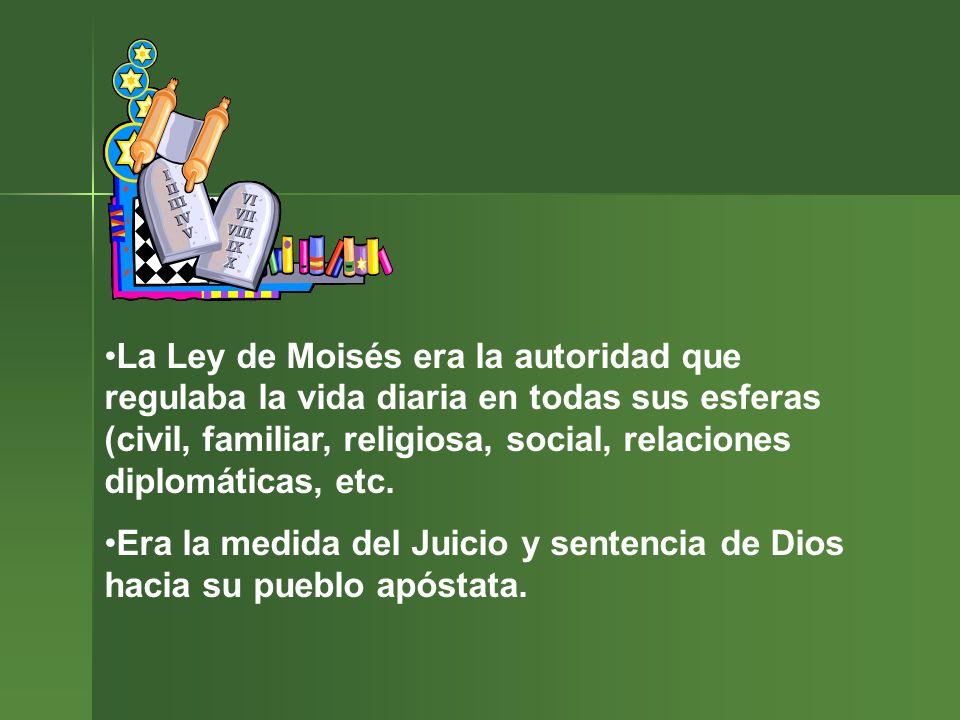 La Ley de Moisés era la autoridad que regulaba la vida diaria en todas sus esferas (civil, familiar, religiosa, social, relaciones diplomáticas, etc.