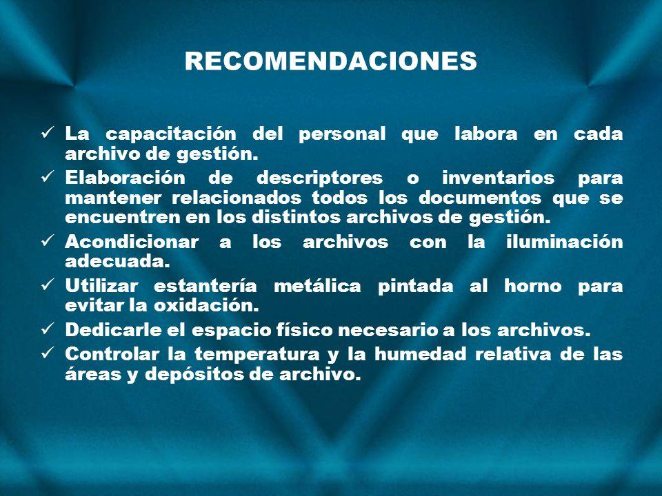 RECOMENDACIONES La capacitación del personal que labora en cada archivo de gestión.