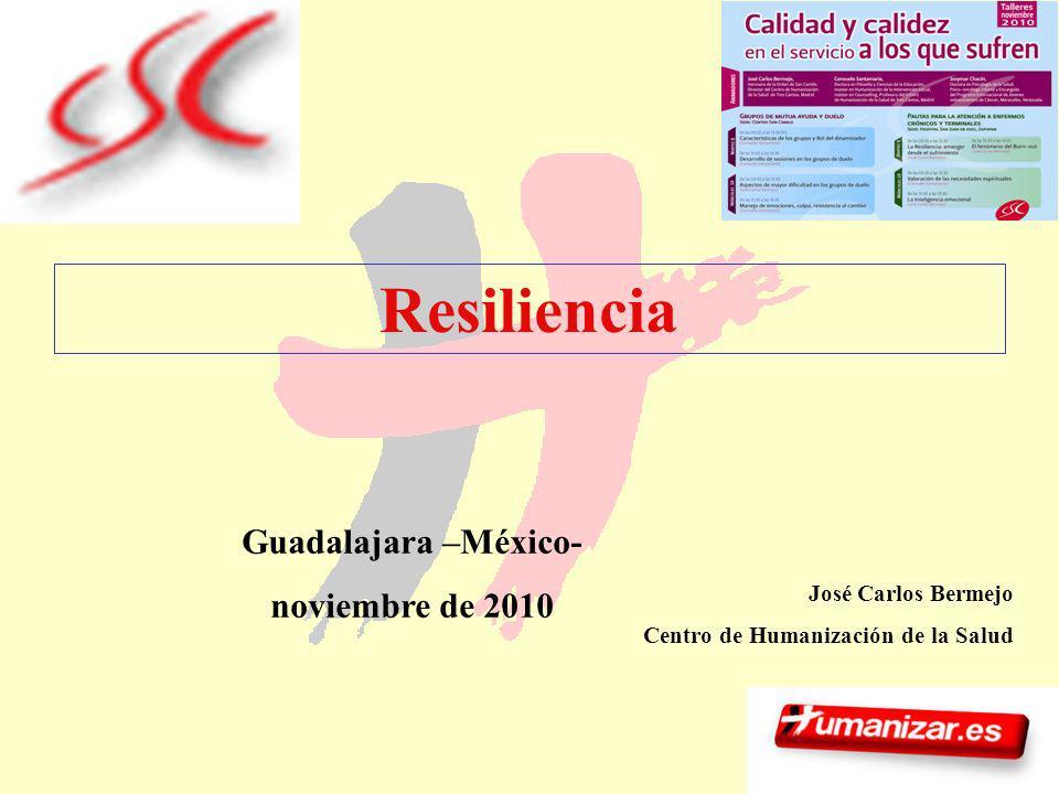 Resiliencia Guadalajara –México- noviembre de 2010 José Carlos Bermejo