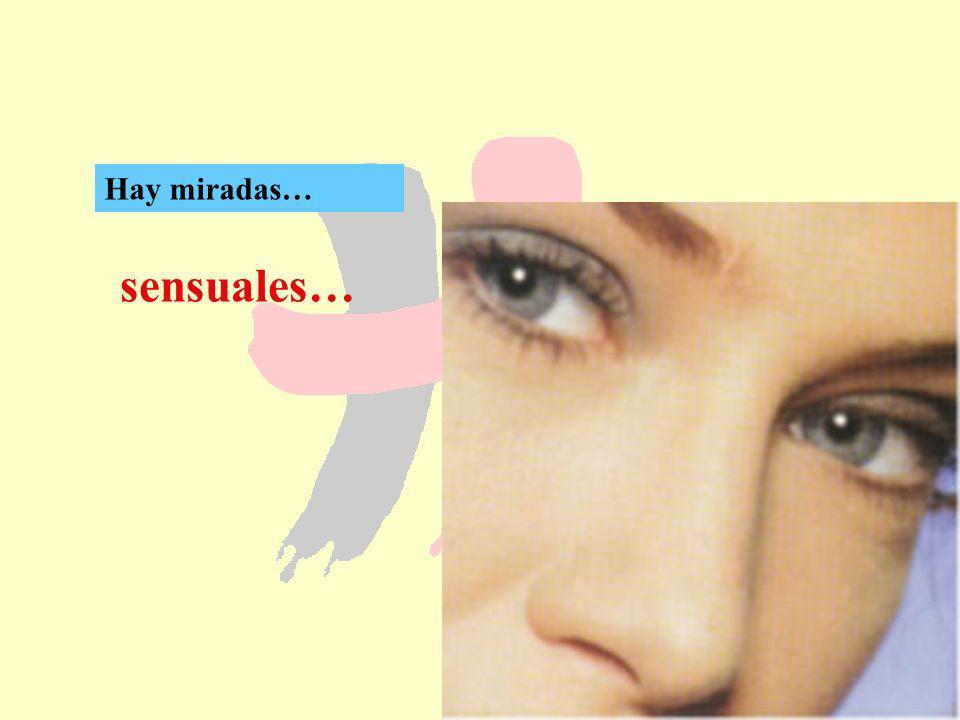 sensuales… Hay miradas…