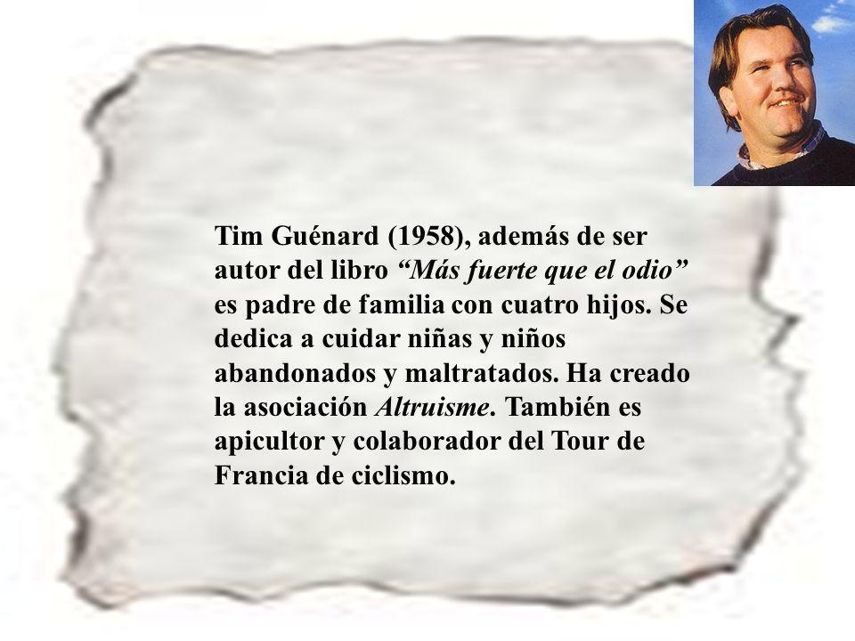 Tim Guénard (1958), además de ser autor del libro Más fuerte que el odio es padre de familia con cuatro hijos.