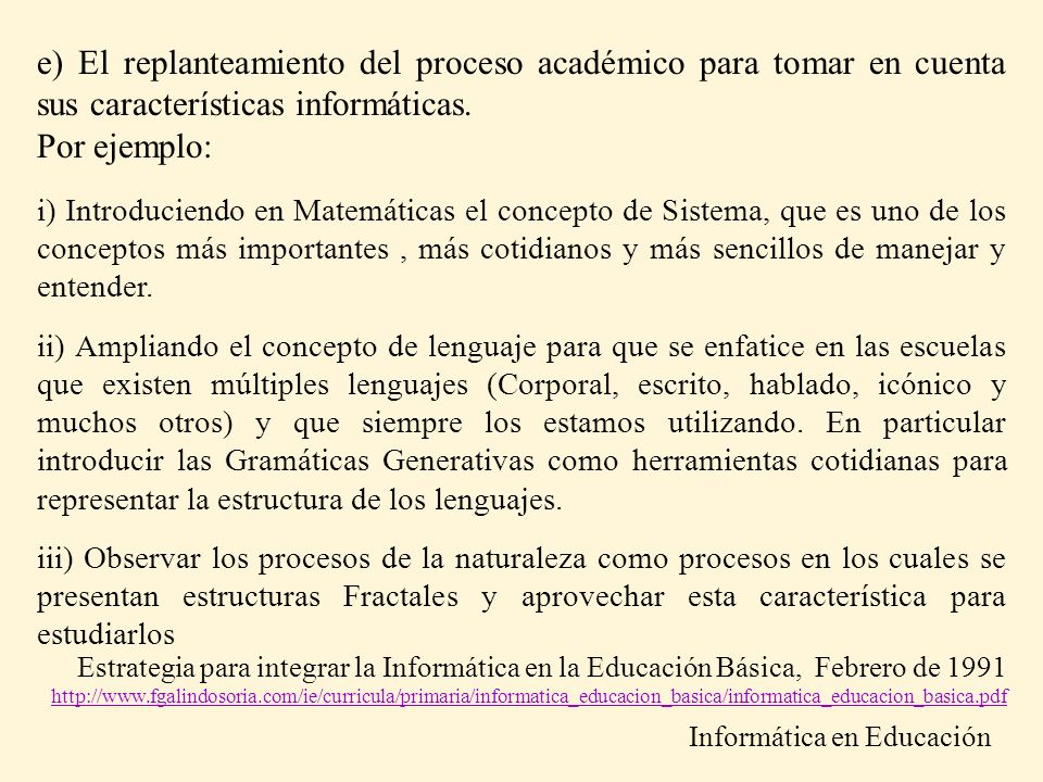 e) El replanteamiento del proceso académico para tomar en cuenta sus características informáticas.