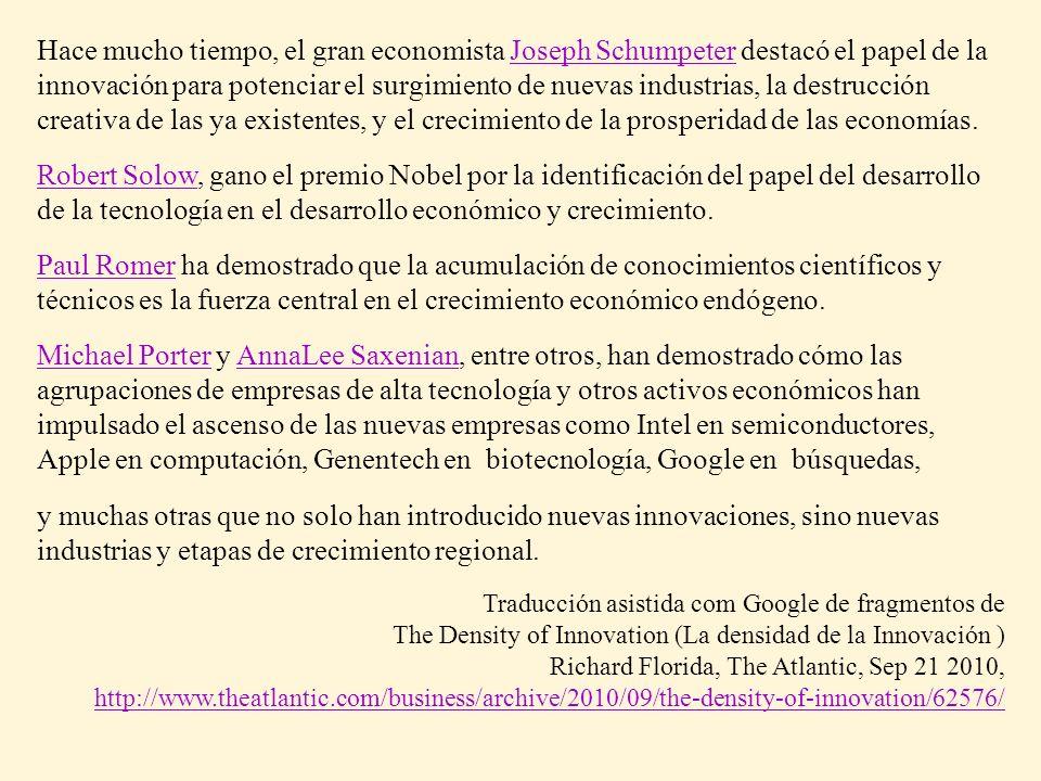 Hace mucho tiempo, el gran economista Joseph Schumpeter destacó el papel de la innovación para potenciar el surgimiento de nuevas industrias, la destrucción creativa de las ya existentes, y el crecimiento de la prosperidad de las economías.