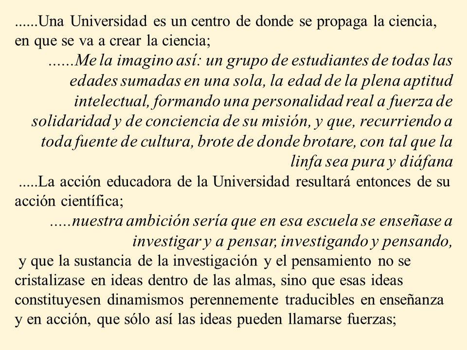 ......Una Universidad es un centro de donde se propaga la ciencia, en que se va a crear la ciencia;