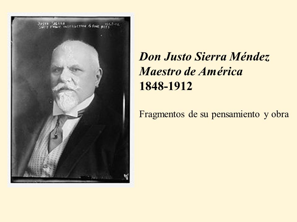 Don Justo Sierra Méndez Maestro de América 1848-1912