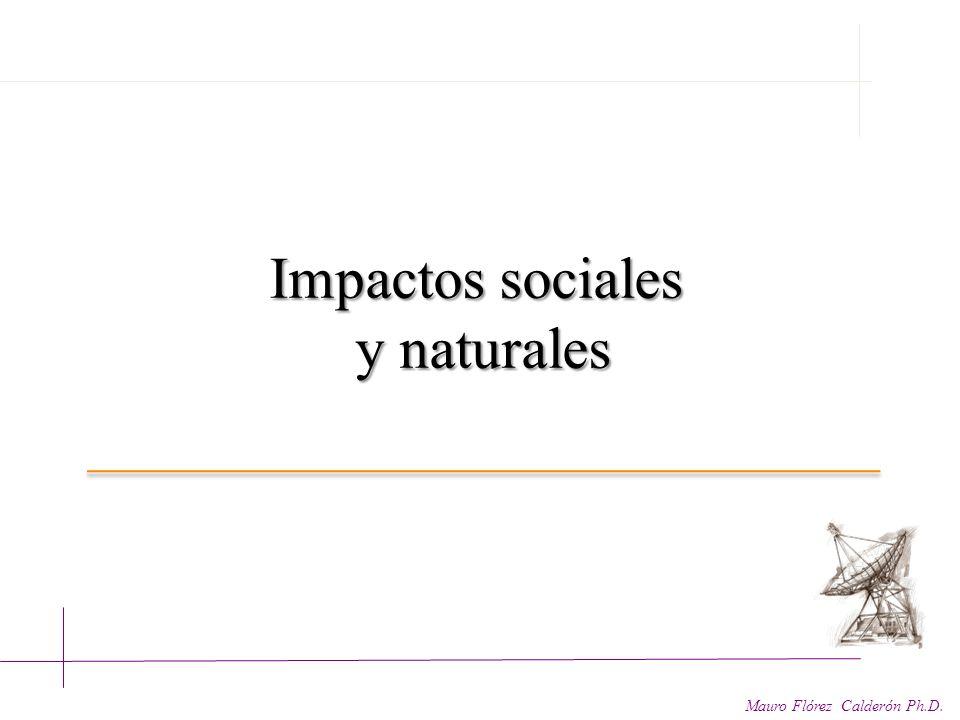 Impactos sociales y naturales Mauro Flórez Calderón Ph.D.