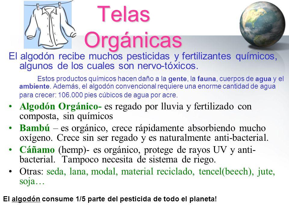Telas Orgánicas El algodón recibe muchos pesticidas y fertilizantes químicos, algunos de los cuales son nervo-tóxicos.