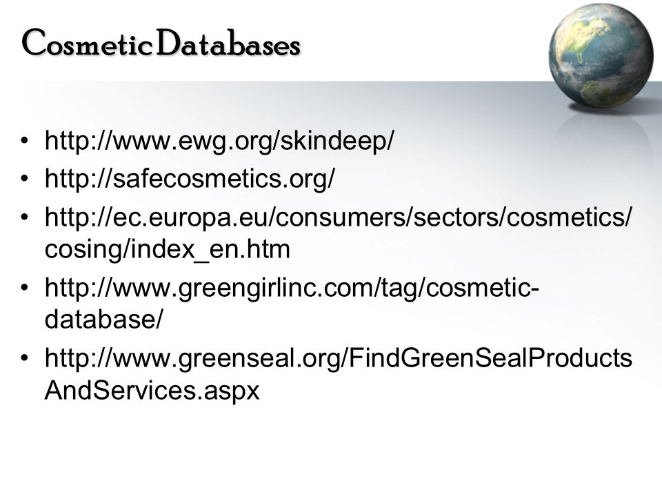 Cosmetic Databases http://www.ewg.org/skindeep/