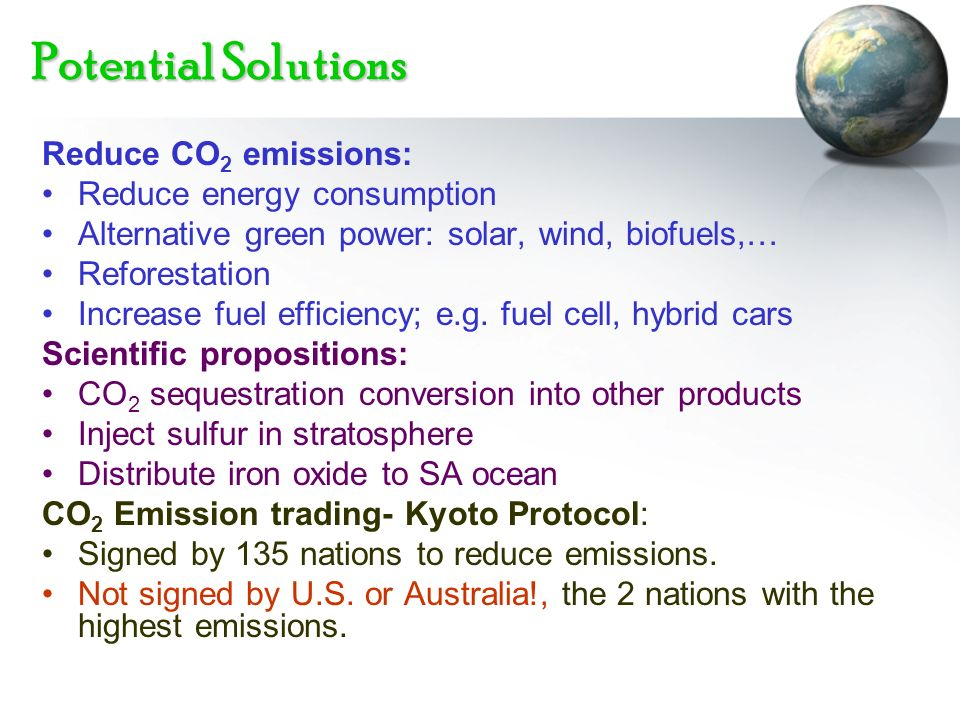 Potential Solutions Reduce CO2 emissions: Reduce energy consumption