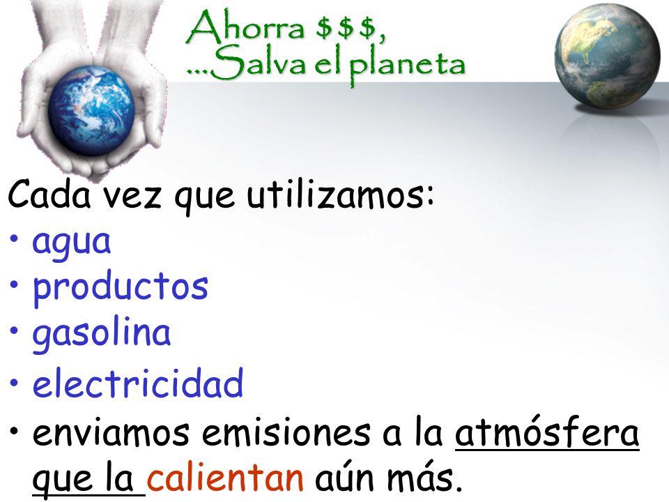 Ahorra $$$, …Salva el planeta