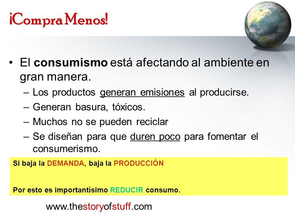 ¡Compra Menos! El consumismo está afectando al ambiente en gran manera. Los productos generan emisiones al producirse.