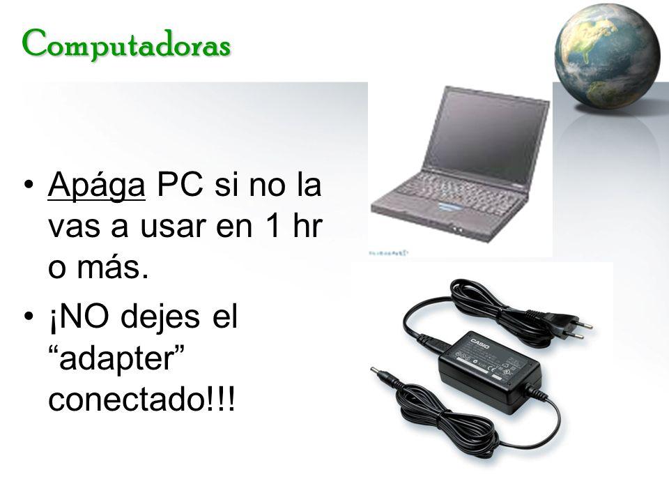 Computadoras Apága PC si no la vas a usar en 1 hr o más.