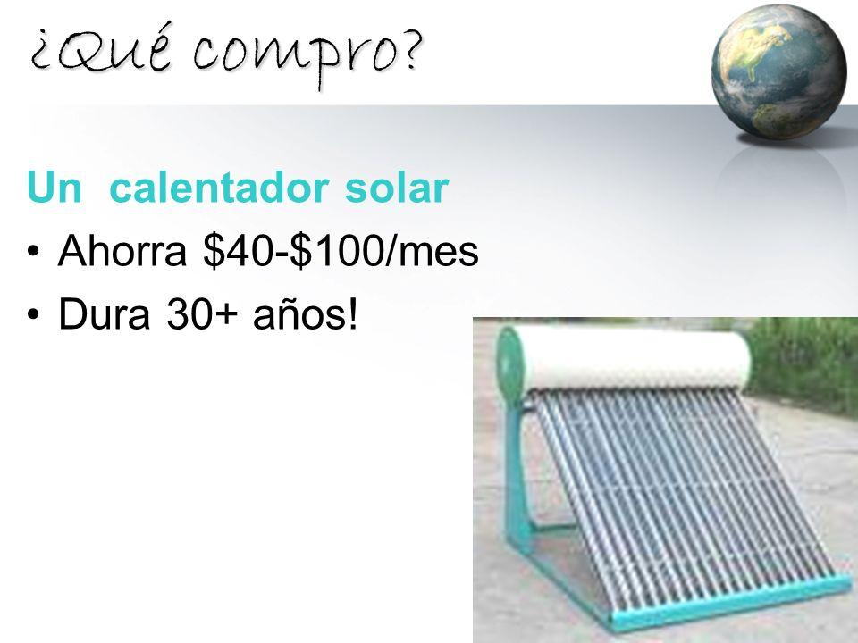 ¿Qué compro Un calentador solar Ahorra $40-$100/mes Dura 30+ años!