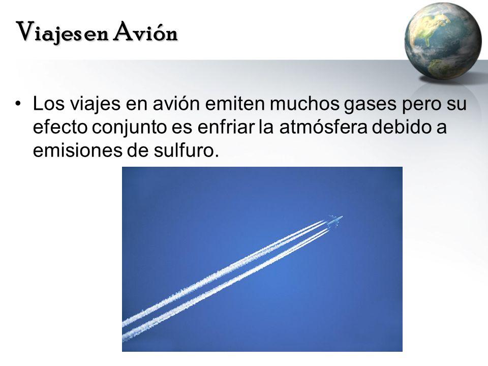 Viajes en Avión Los viajes en avión emiten muchos gases pero su efecto conjunto es enfriar la atmósfera debido a emisiones de sulfuro.