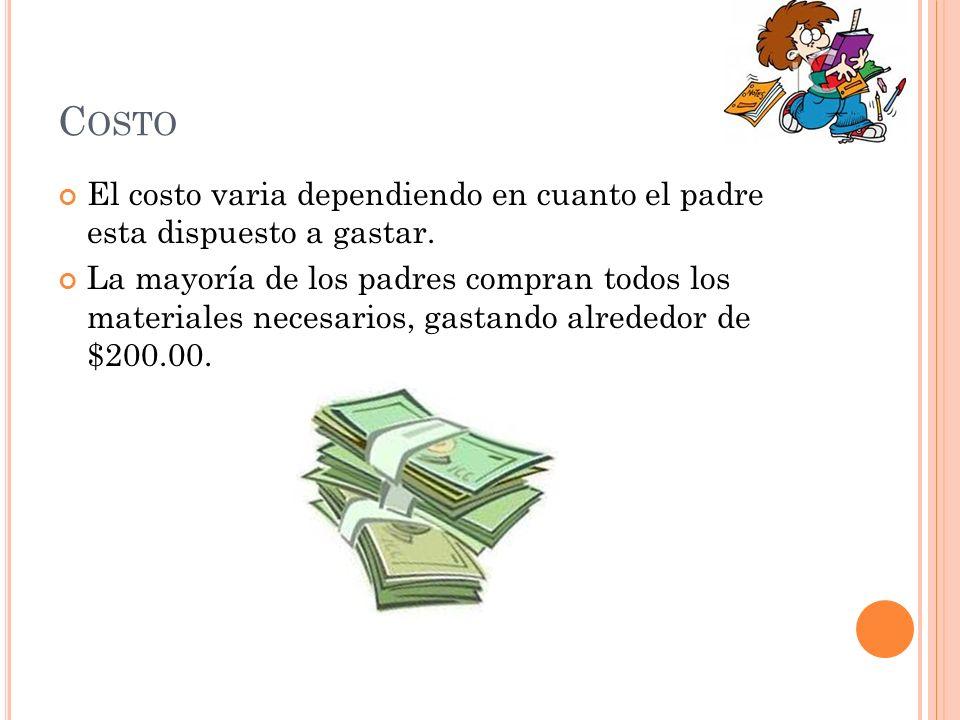 Costo El costo varia dependiendo en cuanto el padre esta dispuesto a gastar.