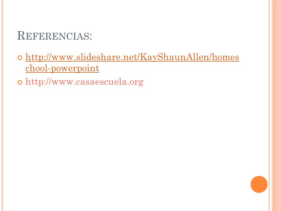 Referencias: http://www.slideshare.net/KayShaunAllen/homes chool-powerpoint.