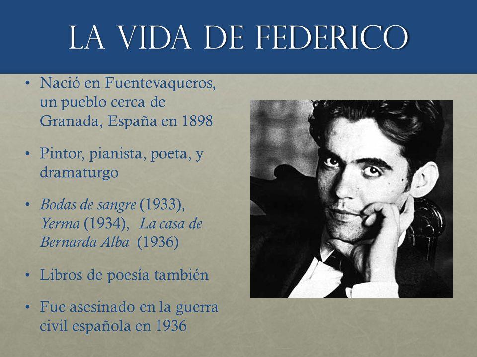 La vida de Federico Nació en Fuentevaqueros, un pueblo cerca de Granada, España en 1898. Pintor, pianista, poeta, y dramaturgo.