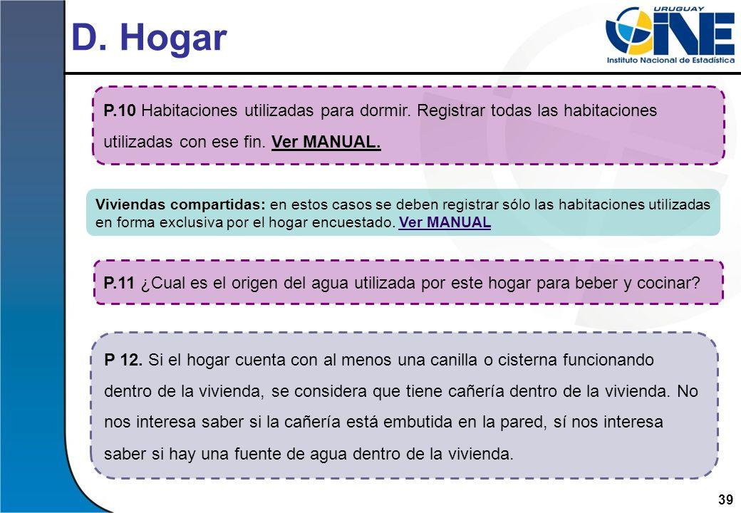 D. Hogar P.10 Habitaciones utilizadas para dormir. Registrar todas las habitaciones utilizadas con ese fin. Ver MANUAL.