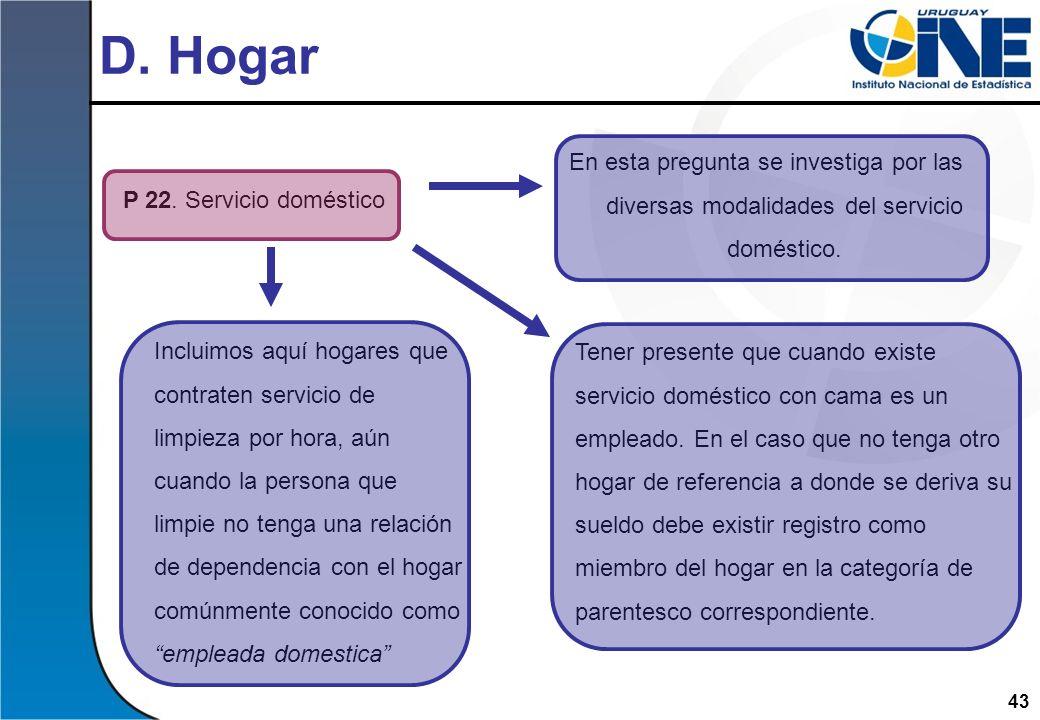D. Hogar En esta pregunta se investiga por las diversas modalidades del servicio doméstico. P 22. Servicio doméstico.