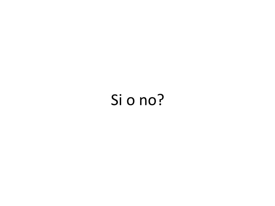 Si o no