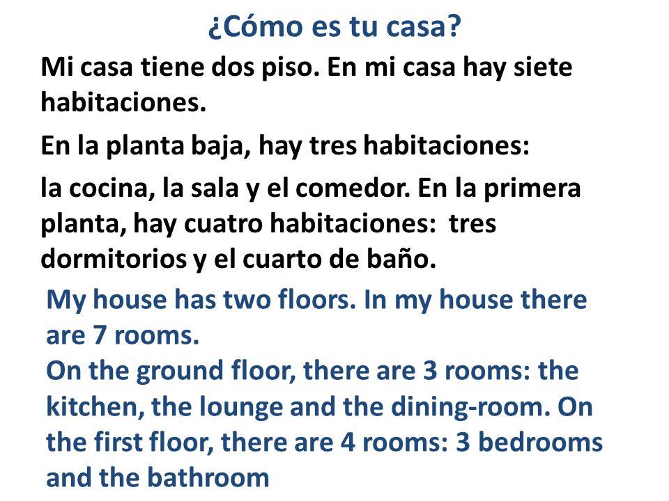 ¿Cómo es tu casa Mi casa tiene dos piso. En mi casa hay siete habitaciones. En la planta baja, hay tres habitaciones: