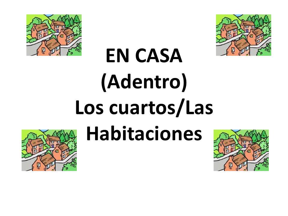 EN CASA (Adentro) Los cuartos/Las Habitaciones