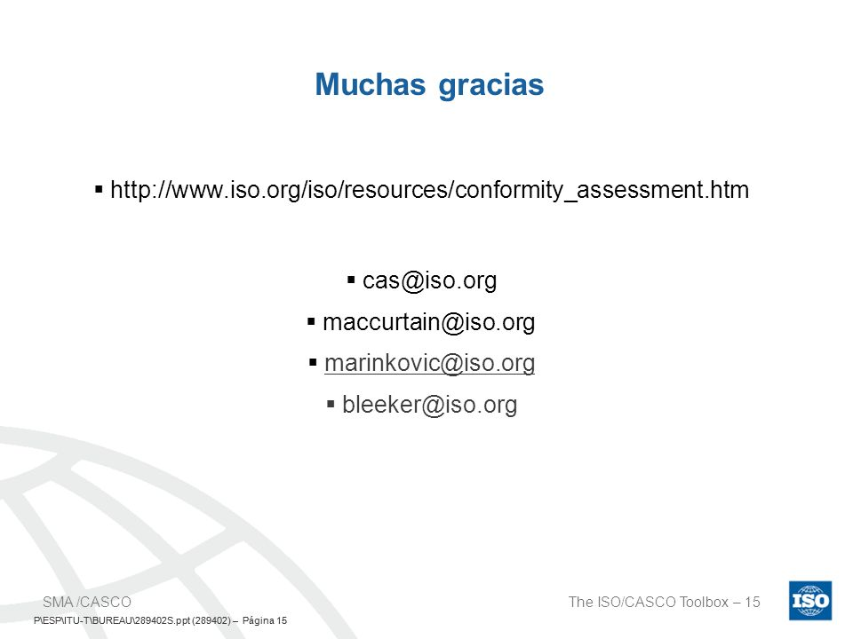 Muchas gracias http://www.iso.org/iso/resources/conformity_assessment.htm. cas@iso.org. maccurtain@iso.org.