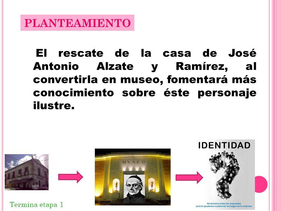 El rescate de la casa de José Antonio Alzate y Ramírez, al convertirla en museo, fomentará más conocimiento sobre éste personaje ilustre.