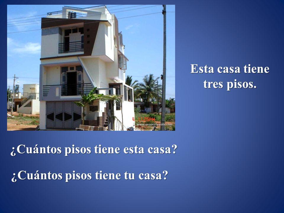 Esta casa tiene tres pisos. ¿Cuántos pisos tiene esta casa ¿Cuántos pisos tiene tu casa