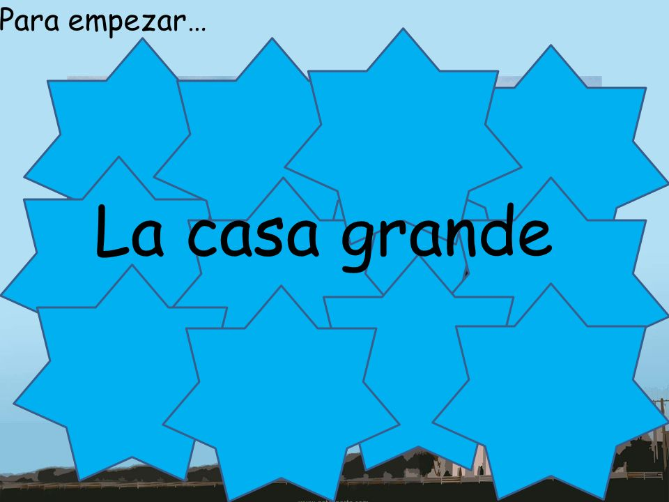 Para empezar… La casa grande What is it Guess as picture disappears