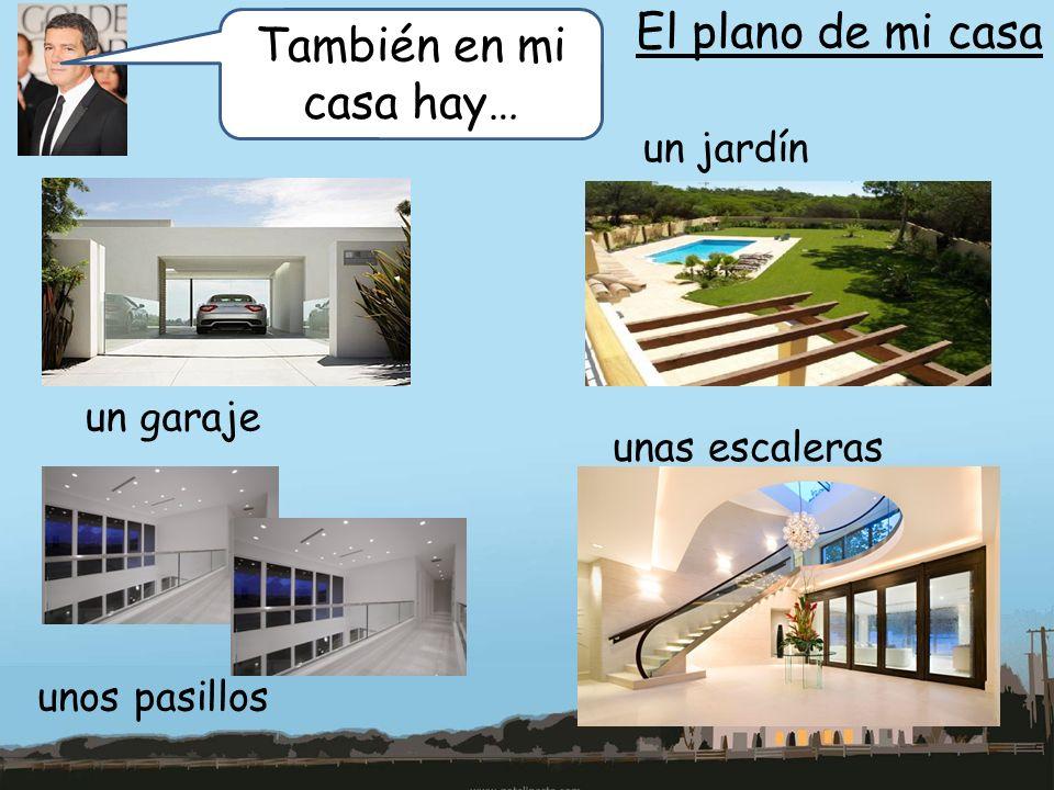 El plano de mi casa También en mi casa hay… un jardín un garaje