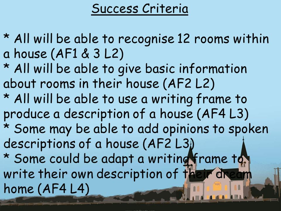 Success Criteria * All will be able to recognise 12 rooms within a house (AF1 & 3 L2)