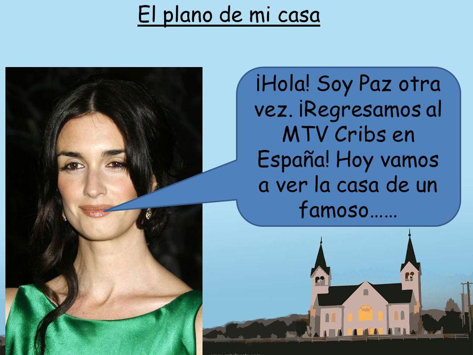 El plano de mi casa ¡Hola. Soy Paz otra vez. ¡Regresamos al MTV Cribs en España.