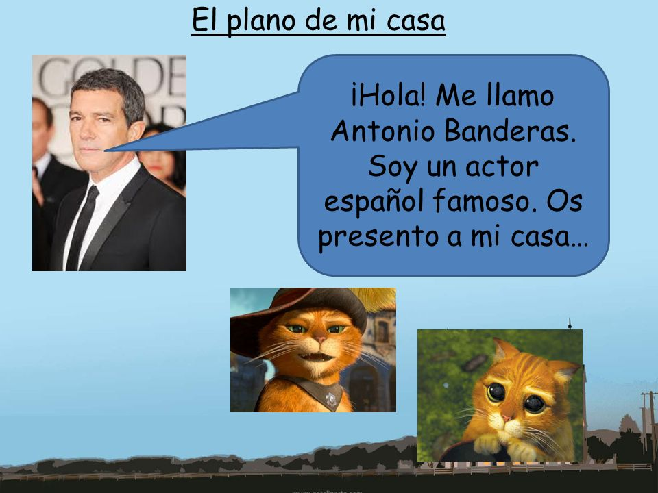 El plano de mi casa ¡Hola. Me llamo Antonio Banderas.