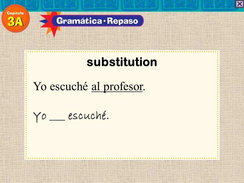 substitution Yo escuché al profesor. Yo escuché. 10