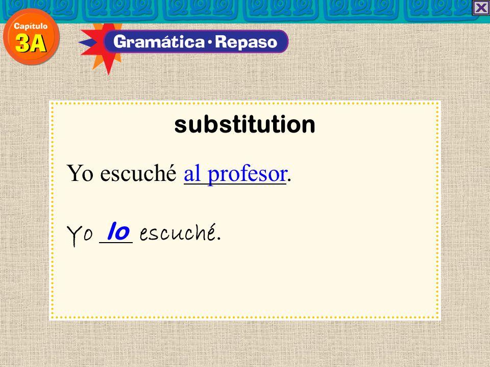substitution Yo escuché al profesor. Yo lo escuché. 11