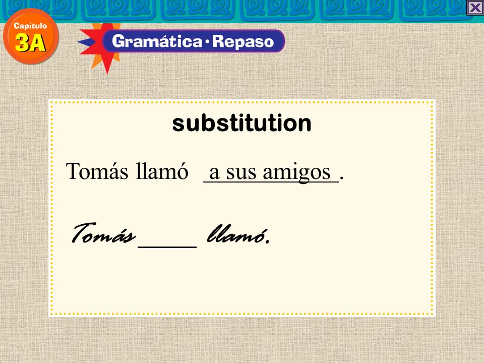 substitution Tomás llamó a sus amigos . Tomás llamó. 18