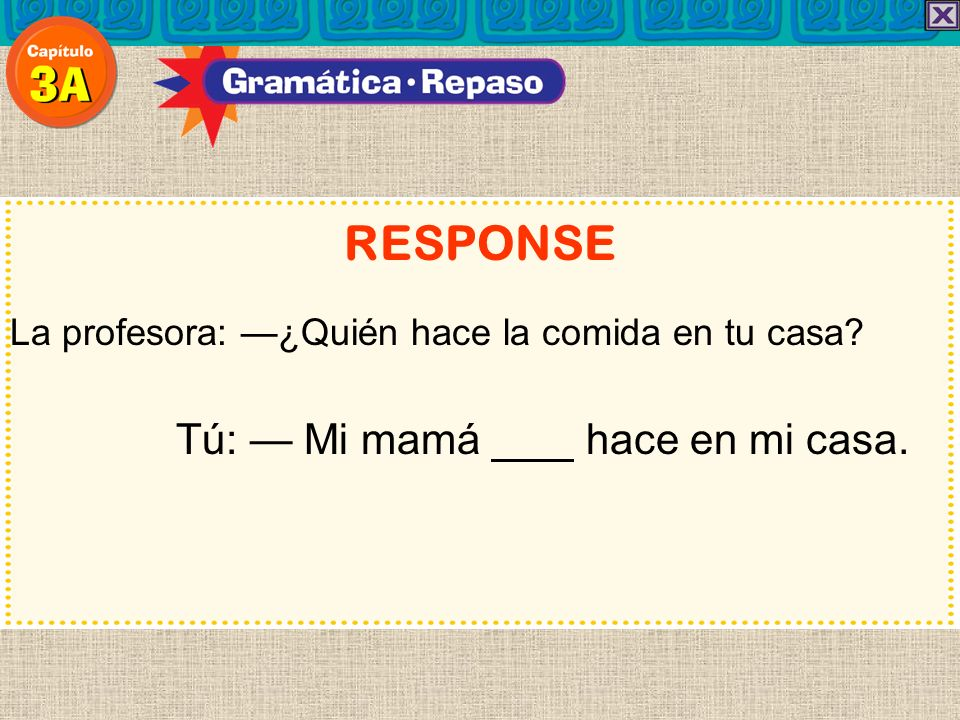 RESPONSE Tú: — Mi mamá hace en mi casa.