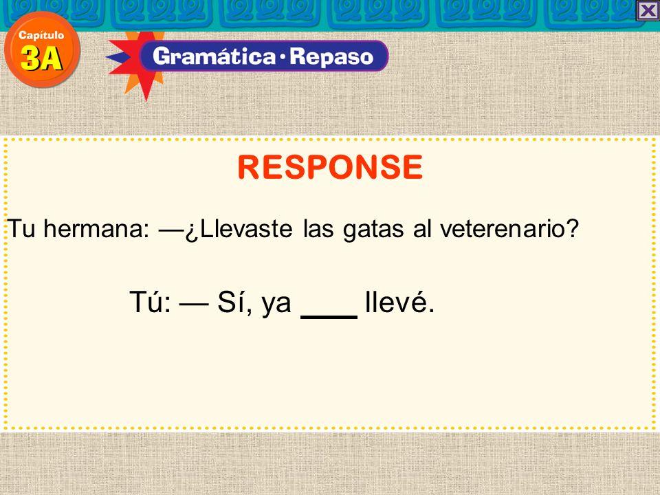 RESPONSE Tú: — Sí, ya llevé.