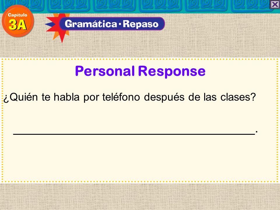 Personal Response ¿Quién te habla por teléfono después de las clases . 40
