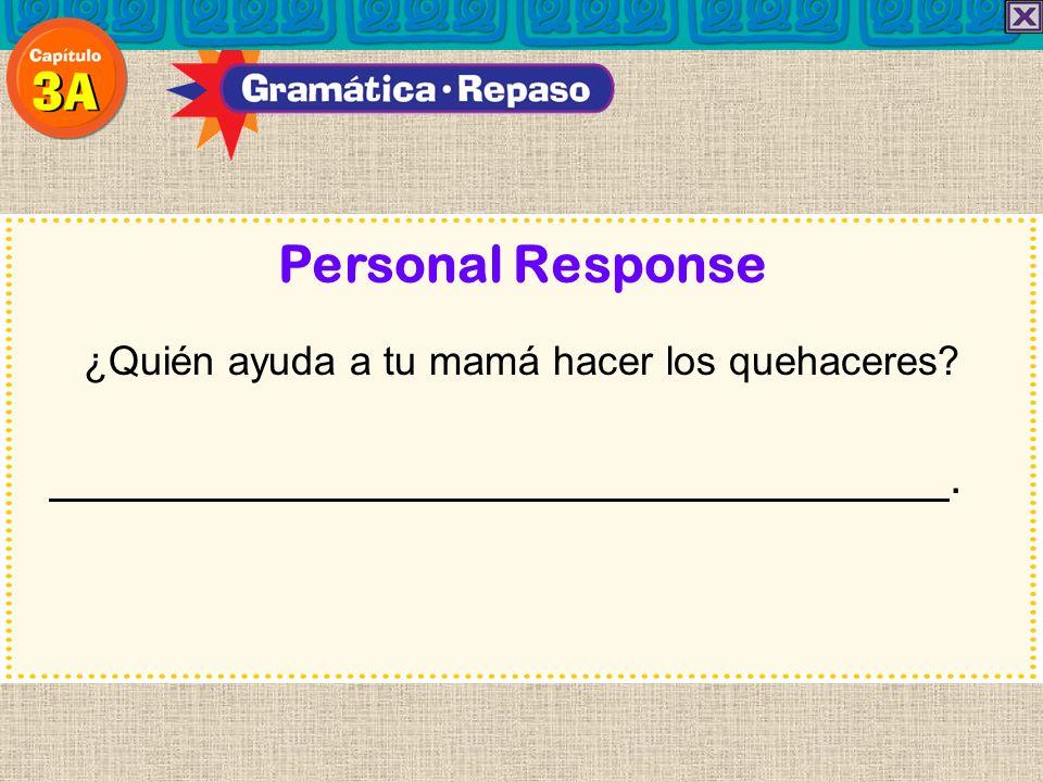 ¿Quién ayuda a tu mamá hacer los quehaceres