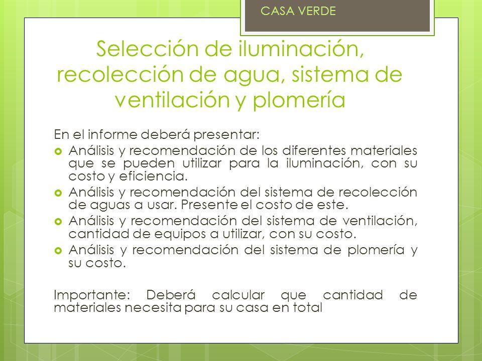 CASA VERDE Selección de iluminación, recolección de agua, sistema de ventilación y plomería. En el informe deberá presentar: