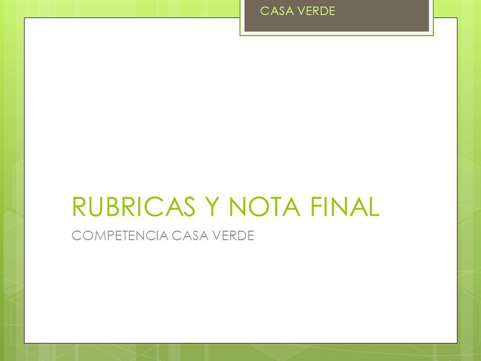 CASA VERDE RUBRICAS Y NOTA FINAL COMPETENCIA CASA VERDE