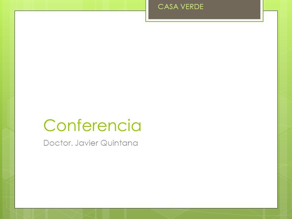 CASA VERDE Conferencia Doctor. Javier Quintana