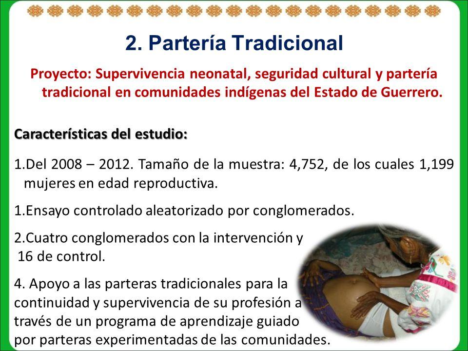 2. Partería Tradicional Proyecto: Supervivencia neonatal, seguridad cultural y partería tradicional en comunidades indígenas del Estado de Guerrero.